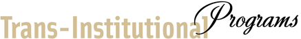 Trans-Institutional Programs (TIPs)