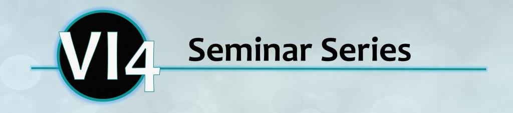 VI4 Seminar Series