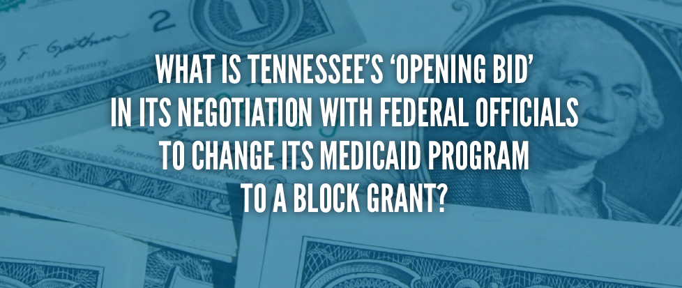 WHAT IS TENNESSEE'S 'OPENING BID'  in its negotiation with federal officials to change its medicaid program to a block grant?