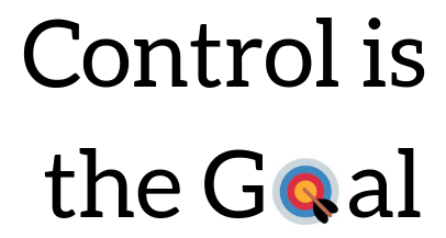 Control is the Goal