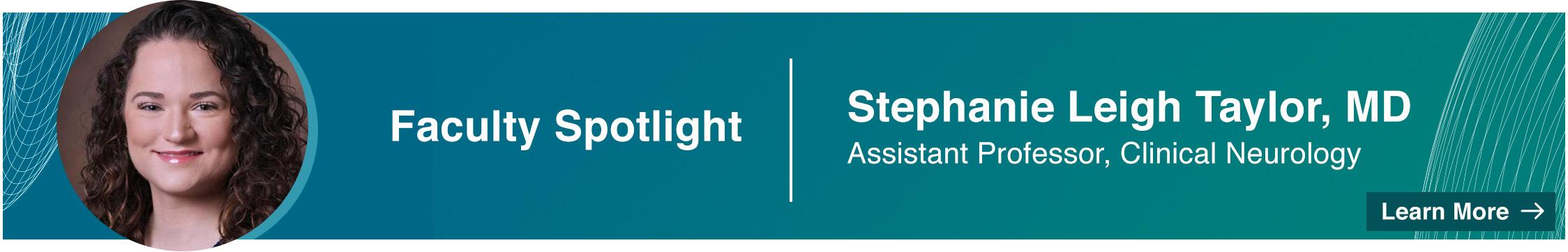 Faculty Spotlight - Stephanie Leigh Taylor, MD