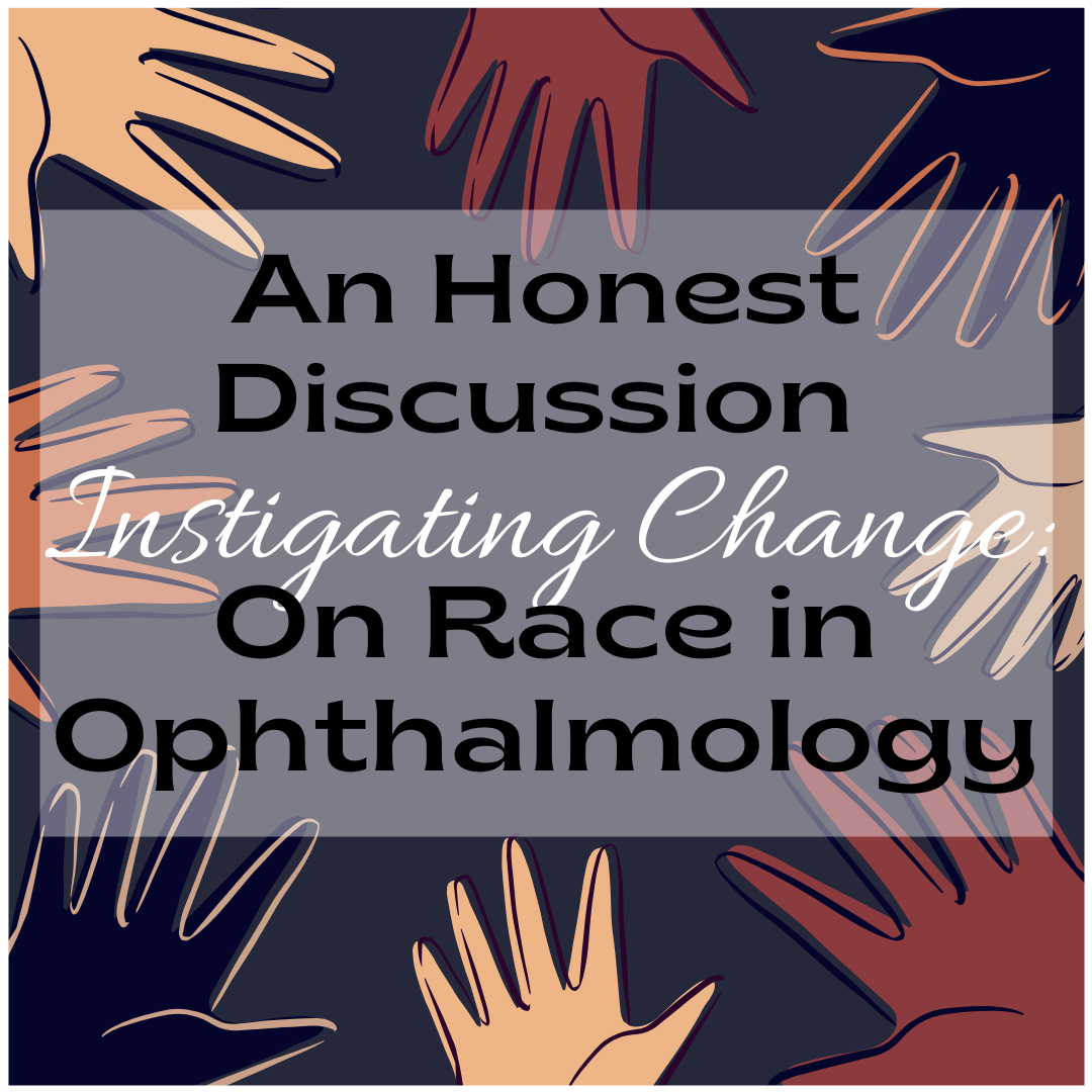 Instigating Change: An Honest Discussion On Race in Ophthalmology