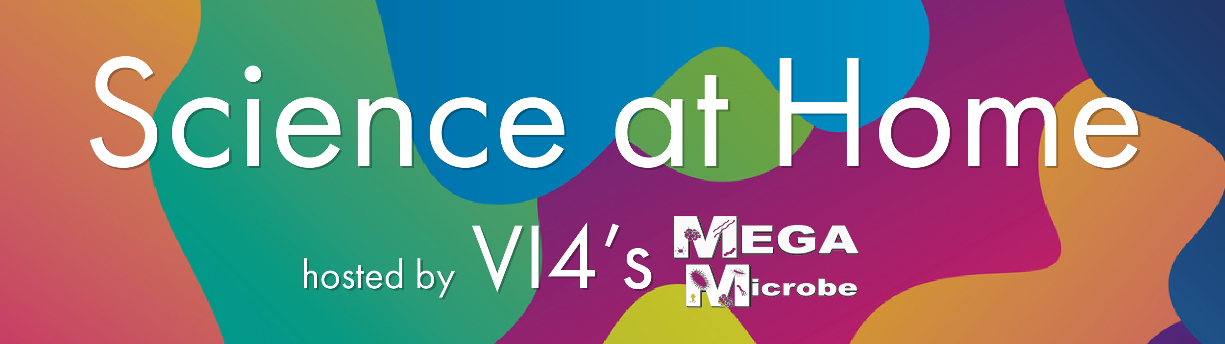 Science at Home, hosted by VI4's MEGAMicrobe